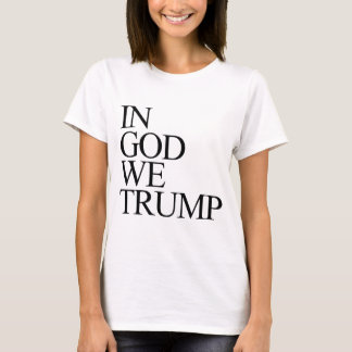 IN GOD WE TRUMP T-Shirt