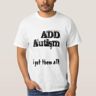 In got H afternoon all! ADD, autism T-Shirt