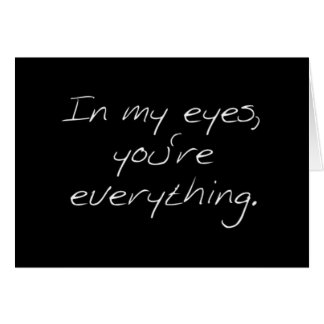 """IN MY EYES YOU ARE EVERTHING"" ALL TIME LOVE CARD"