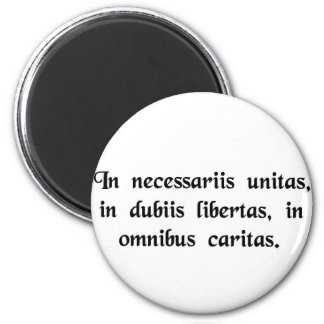 In necessary things unity, in doubtful things.... 6 cm round magnet