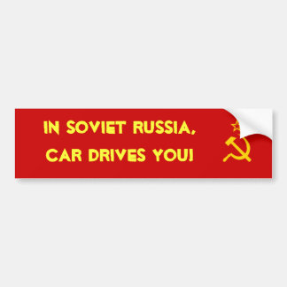 In Soviet Russia, car drives you! Bumper Stickers