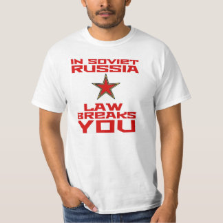 'In Soviet Russia, Law Breaks You' White Shirt
