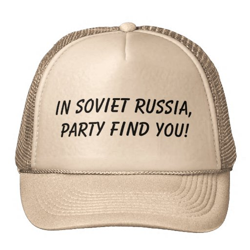 in soviet russia, party find you hat