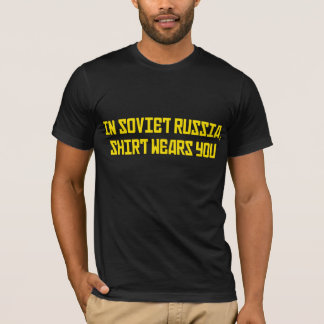In Soviet Russia Shirt Wears You