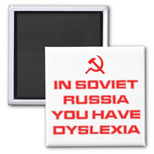 In Soviet Russia You Have Dyslexia Fridge Magnet