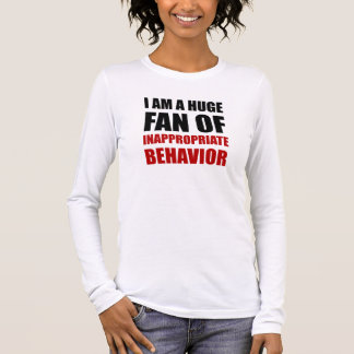 Inappropriate Behavior Long Sleeve T-Shirt