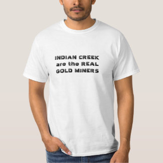 Indian Creek are the REAL GOLD MINERS T-Shirt