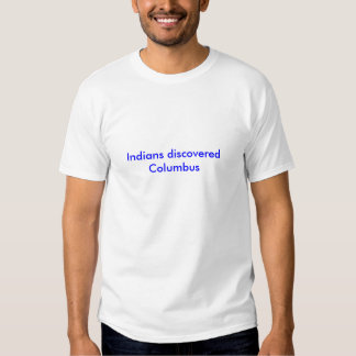 Indians discovered Columbus T-shirts