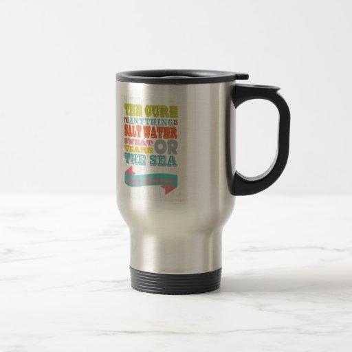 Inspirational Art - The Cure Is Salt Water. Coffee Mug