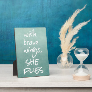 Inspirational Quote: With Brave Wings, She Flies Plaque