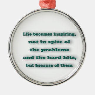 Inspiring Quote - Life becomes inspiring, not in … Christmas Ornament
