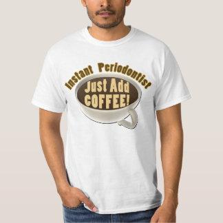 Instant Periodontist Just Add Coffee T-Shirt
