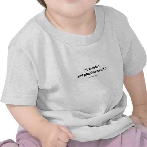 introverted and passive about it t shirts