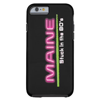 iPhone 6/6s, Tough MAINE STUCK IN THE 80'S Tough iPhone 6 Case