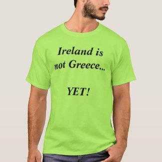 Ireland is not Greece...YET! T-Shirt