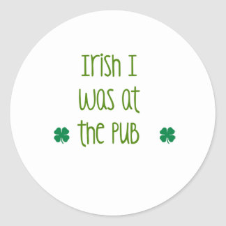 IRISH I was at the PUB Classic Round Sticker