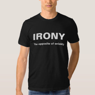 Irony opposite of wrinkly funny t-shirt