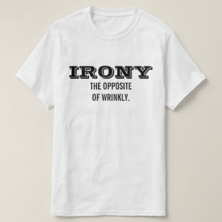 IRONY THE OPPOSITE OF WRINKLY TEES