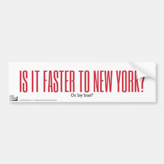 Is it faster to New York? Bumper Sticker