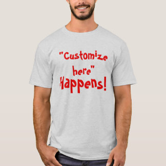 """""""It"""" Happens.!  You fill in the blank! T-Shirt"""