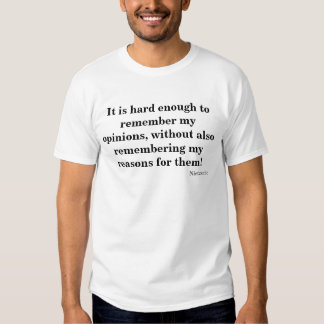It is hard enough to remember my opinions tee shirt
