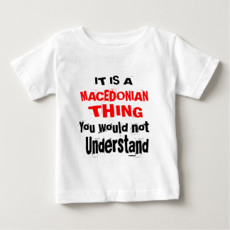 IT IS MACEDONIAN THING DESIGNS BABY T-Shirt