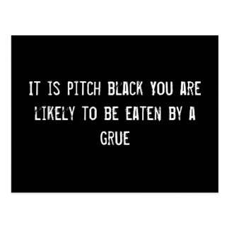 It is pitch black You are likely to be eaten by a  Postcard