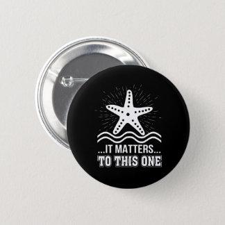 It Matters To One Inspirational Starfish 6 Cm Round Badge