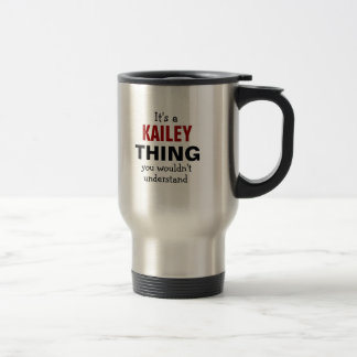 It s a Kailey thing you wouldn t understand Coffee Mug