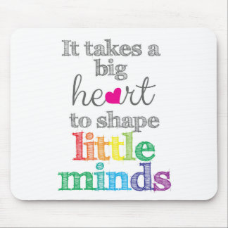 It takes a BIG HEART to Shape Little Mind MousePad