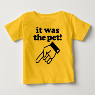 it was the pet! baby T-Shirt