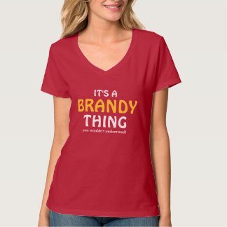 It's a Brandy thing you wouldn't understand T-Shirt