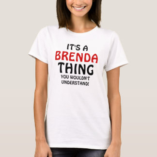 It's a Brenda thing you wouldn't understand T-Shirt
