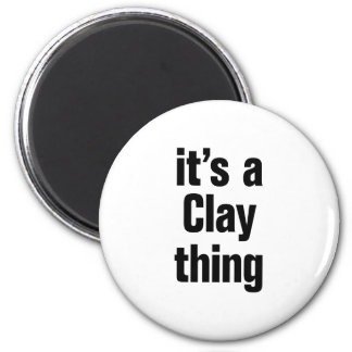 its a clay thing 2 inch round magnet
