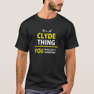 It's A CLYDE thing, you wouldn't understand ! T-Shirt