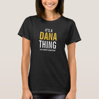 It's a Dana  thing you wouldn't understand! T-Shirt