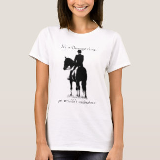 It's a Dressage thing, you wouldn't... T-Shirt