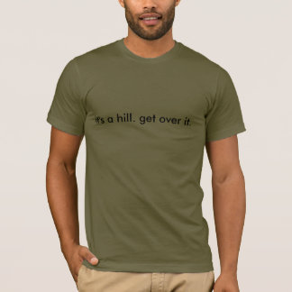 it's a hill. get over it. Men's T-Shirt by RPRP