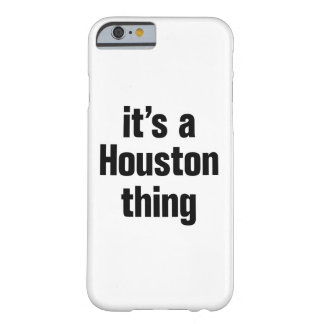 its a houston thing barely there iPhone 6 case