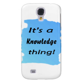It's a knowledge thing! galaxy s4 case