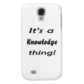 It's a knowledge thing! samsung galaxy s4 case