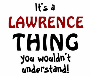6b6b4e45af0 It's a Lawrence thing you wouldn't understand ...