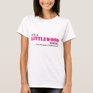 It's A LITTLEWOOD Thing ...You Wouldn't Understand T-Shirt