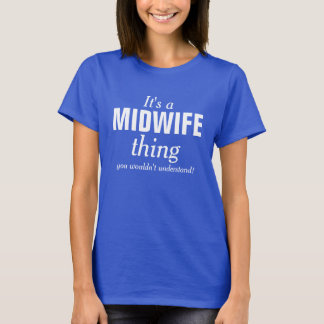 It's a Midwife thing you wouldn't understand T-Shirt