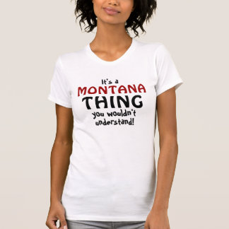 It's a Montana thing you wouldn't understand T-Shirt