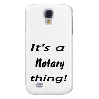 it's a notary thing galaxy s4 case