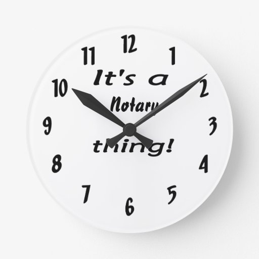 it's a notary thing round clocks