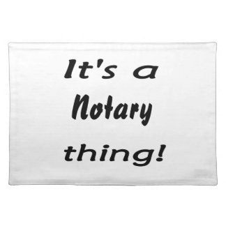 it's a notary thing placemats
