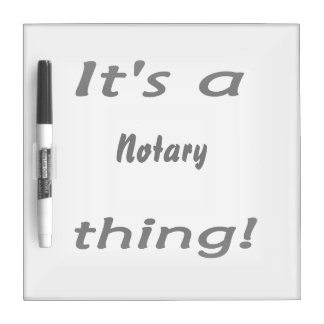 it's a notary thing dry erase whiteboard