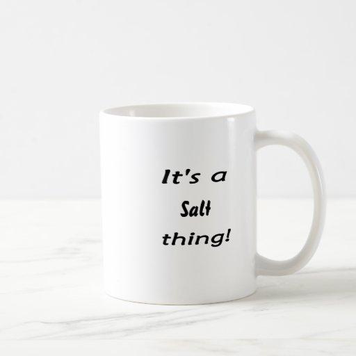 It's a salt thing! coffee mug